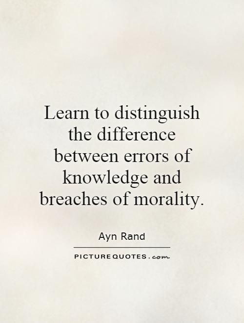 Learn to distinguish the difference between errors of knowledge and breaches of morality Picture Quote #1