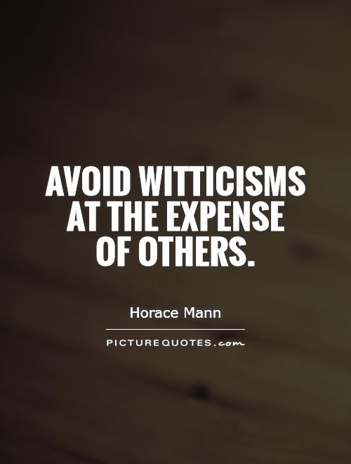 Avoid witticisms at the expense  of others Picture Quote #1