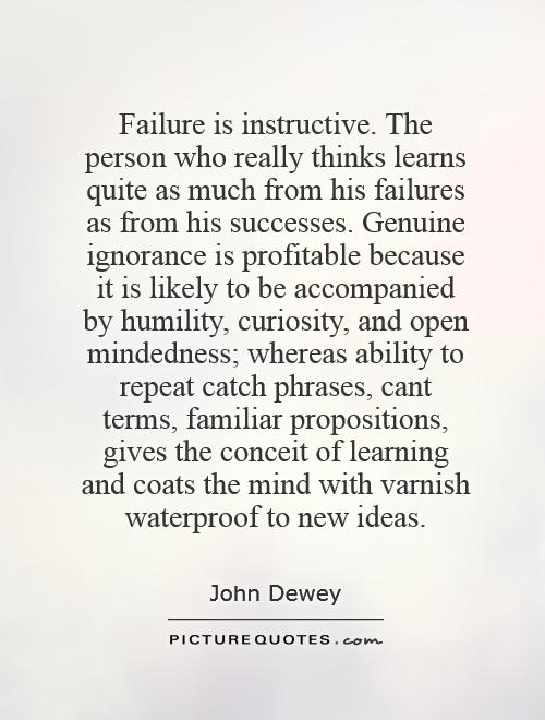 failure is instructive the person who really thinks learns quite as much from his failures share failure quoteshumility quotesopen minded