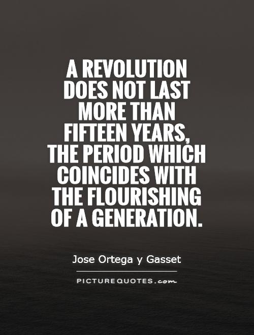 A revolution does not last more than fifteen years, the period which coincides with the flourishing of a generation Picture Quote #1