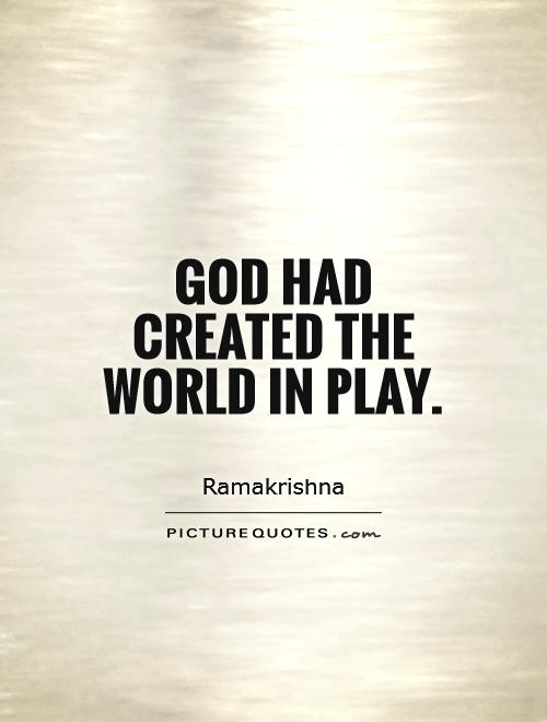 God had created the world in play Picture Quote #1