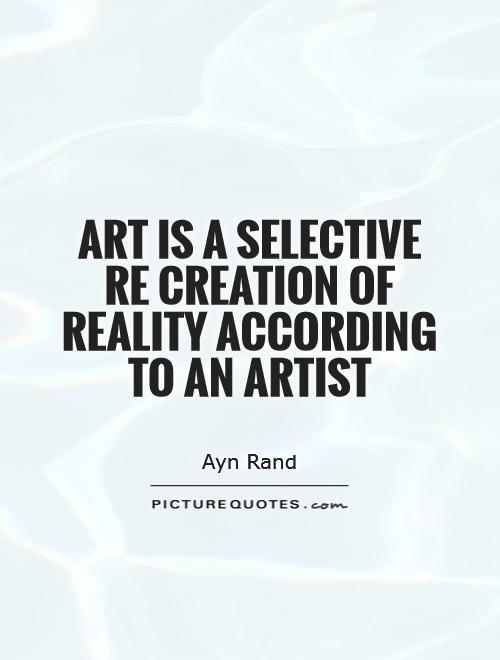 Art is a selective re creation of reality according to an artist Picture Quote #1