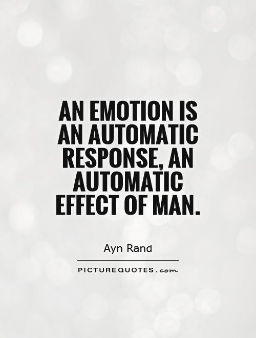 An emotion is an automatic response, an automatic effect of man Picture Quote #1