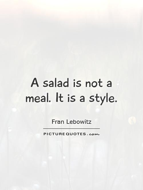 A salad is not a meal. It is a style Picture Quote #1