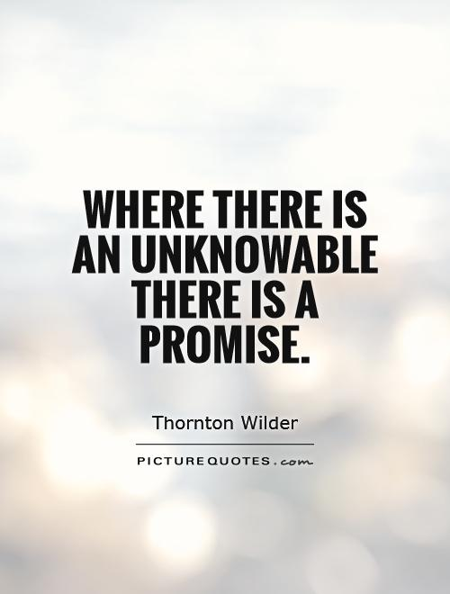 Where there is an unknowable there is a promise Picture Quote #1