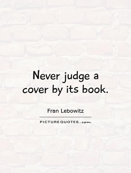 Never judge a cover by its book Picture Quote #1