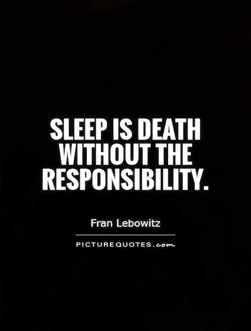 Sleep is death without the responsibility Picture Quote #1