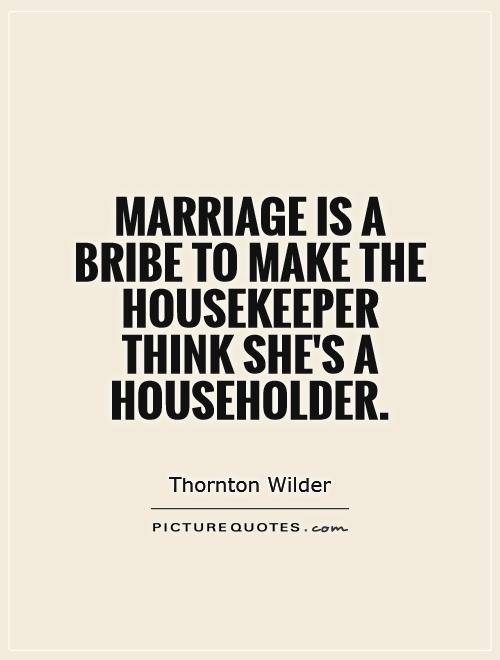 Marriage is a bribe to make the housekeeper think she's a householder Picture Quote #1