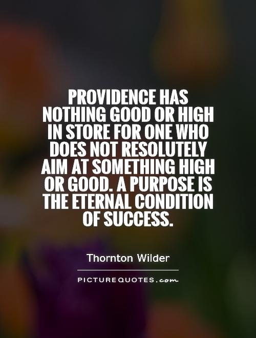 Providence has nothing good or high in store for one who does not resolutely aim at something high or good. A purpose is the eternal condition of success Picture Quote #1
