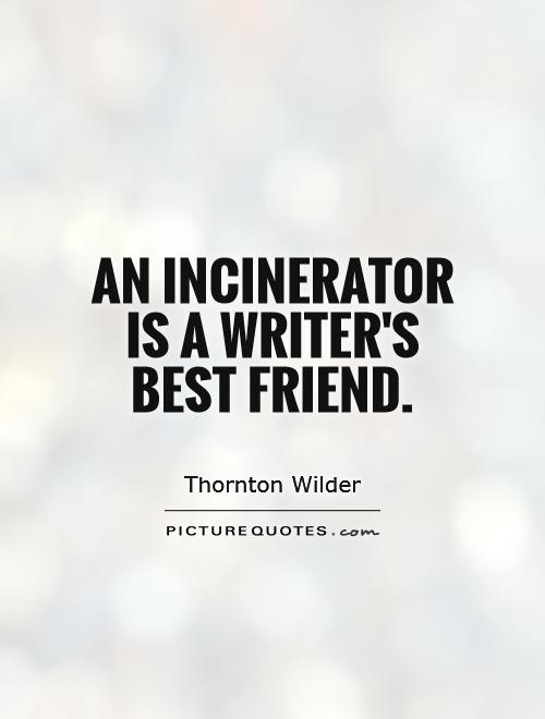 An incinerator is a writer's best friend Picture Quote #1