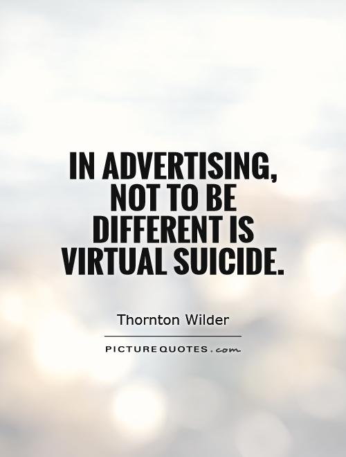 In advertising, not to be different is virtual suicide Picture Quote #1