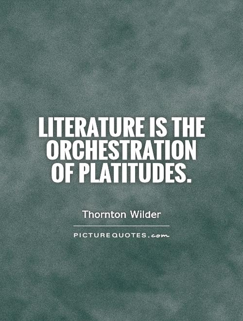 Literature is the orchestration of platitudes Picture Quote #1
