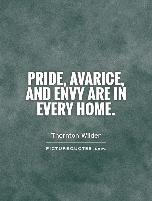 Pride, avarice, and envy are in every home Picture Quote #1