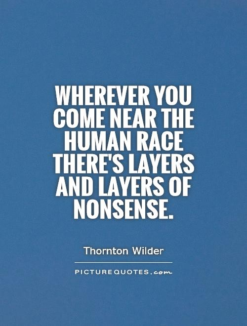 Wherever you come near the human race there's layers and layers of nonsense Picture Quote #1