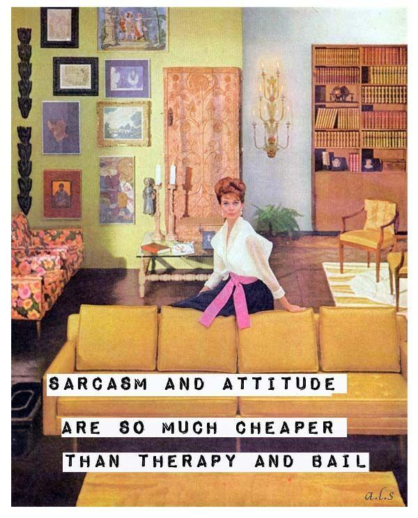 Sarcasm and attitude are so much cheaper than therapy and bail Picture Quote #1