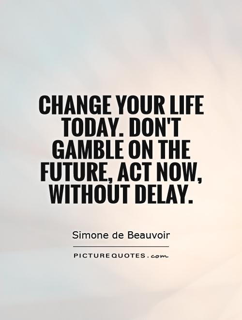 Change your life today. don't gamble on the future, act now, without delay Picture Quote #1