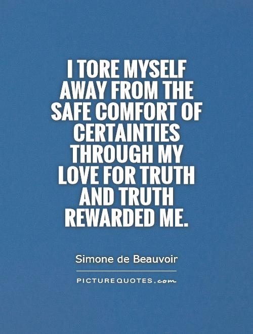 I tore myself away from the safe comfort of certainties through my love for truth   and truth rewarded me Picture Quote #1