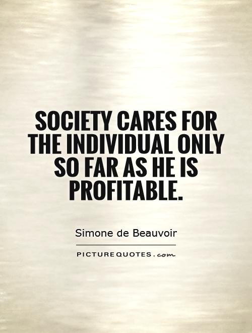 Society cares for the individual only so far as he is profitable Picture Quote #1