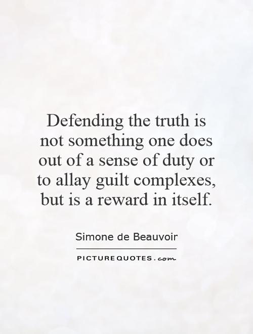 Defending the truth is not something one does out of a sense of duty or to allay guilt complexes, but is a reward in itself Picture Quote #1