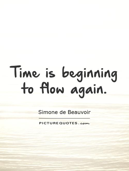 Time is beginning to flow again Picture Quote #1