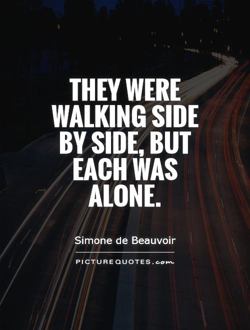 They were walking side by side, but each was alone Picture Quote #1