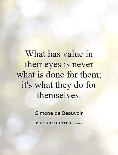 What has value in their eyes is never what is done for them; it's what they do for themselves Picture Quote #1