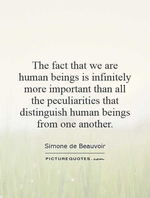 The fact that we are human beings is infinitely more important than all the peculiarities that distinguish human beings from one another Picture Quote #1