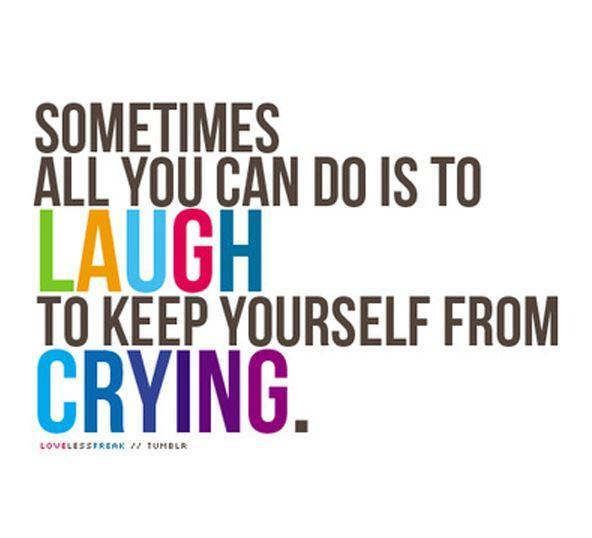 Sometimes all you can do is to laugh to keep yourself from crying Picture Quote #1