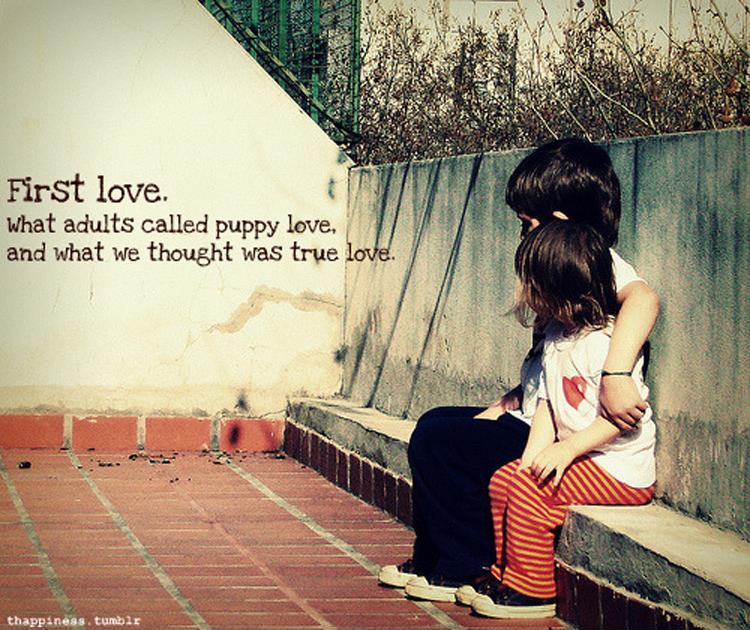 First love. What adults call puppy love, and what we thought was true love Picture Quote #1