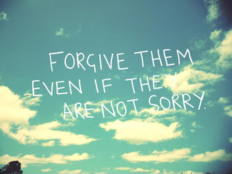 Forgive them even if they are not sorry Picture Quote #1