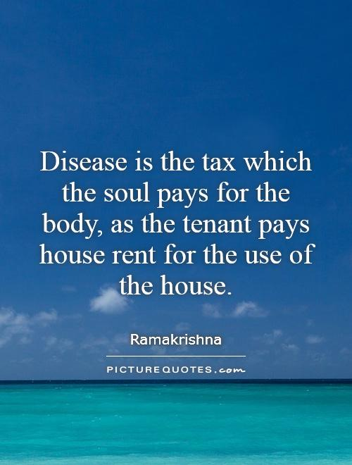 Rent Quotes Prepossessing Disease Is The Tax Which The Soul Pays For The Body As The
