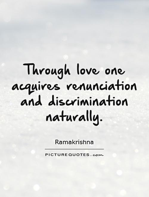 Through love one acquires renunciation and discrimination naturally Picture Quote #1