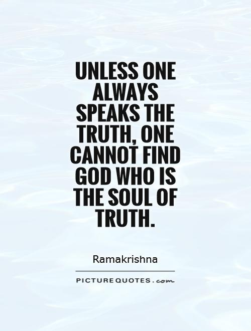 Unless one always speaks the truth, one cannot find God Who is the soul of truth Picture Quote #1