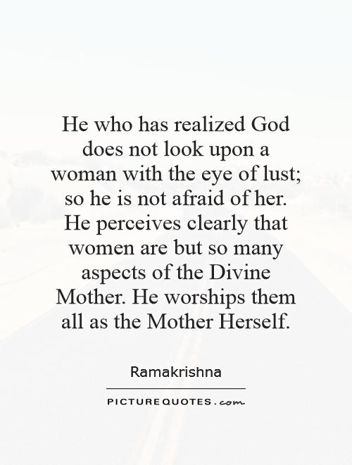 He who has realized God does not look upon a woman with the ...