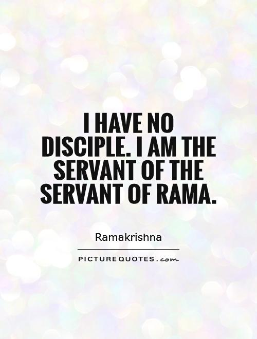 I have no disciple. I am the servant of the servant of Rama Picture Quote #1