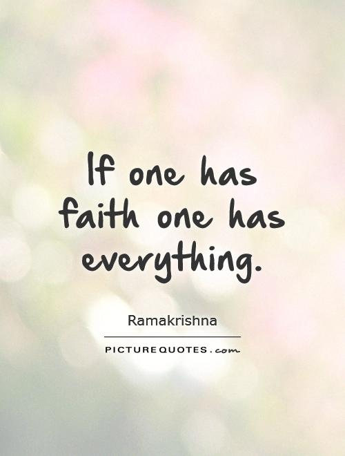 If one has faith one has everything Picture Quote #1