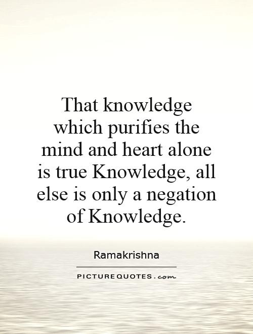 That knowledge which purifies the mind and heart alone is true Knowledge, all else is only a negation of Knowledge Picture Quote #1