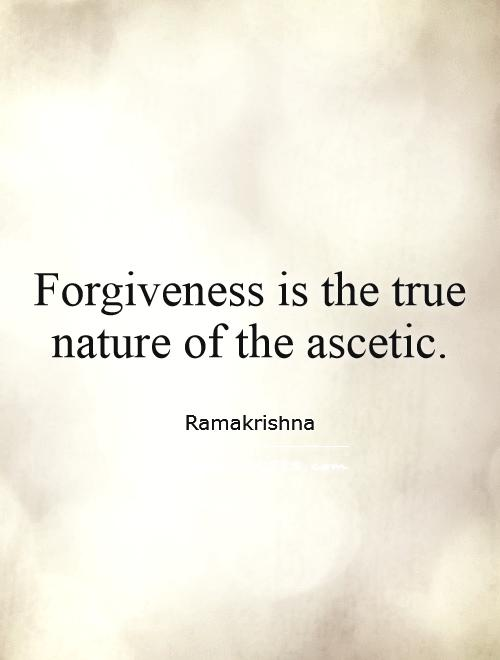 Forgiveness is the true nature of the ascetic Picture Quote #1