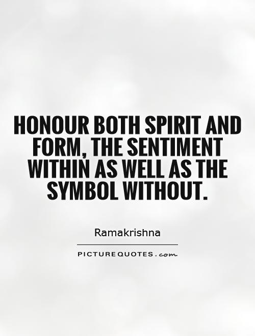 Honour both spirit and form, the sentiment within as well as the symbol without Picture Quote #1