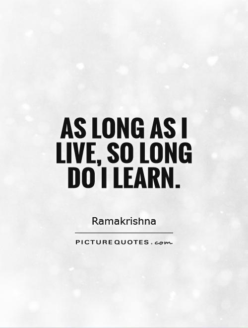 As long as I live, so long do I learn Picture Quote #1