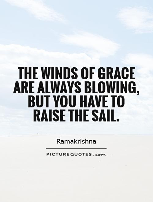 The winds of grace are always blowing, but you have to raise the sail Picture Quote #1