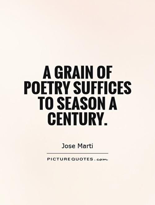 A grain of poetry suffices to season a century Picture Quote #1