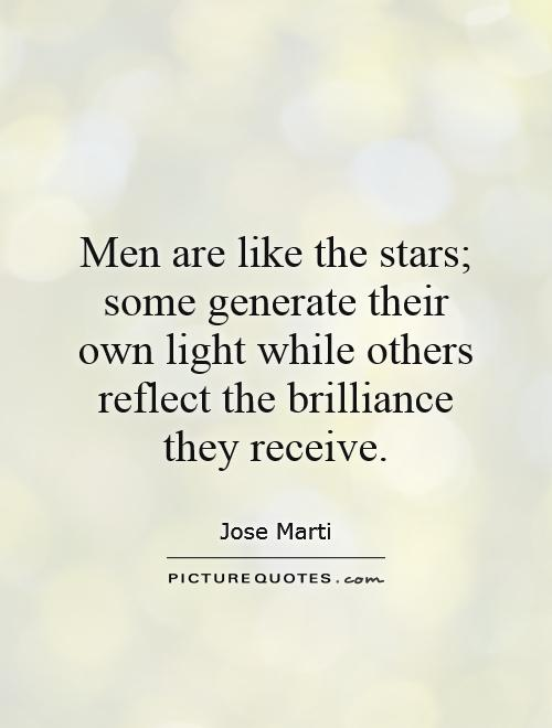 Men are like the stars; some generate their own light while others reflect the brilliance they receive Picture Quote #1