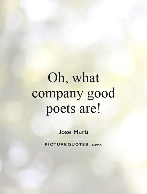 Oh, what company good poets are! Picture Quote #1