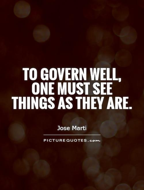 To govern well, one must see things as they are Picture Quote #1