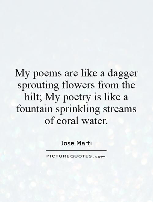 My poems are like a dagger sprouting flowers from the hilt; My poetry is like a fountain sprinkling streams of coral water Picture Quote #1
