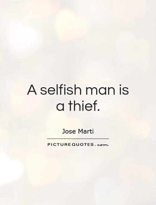 A selfish man is a thief Picture Quote #1