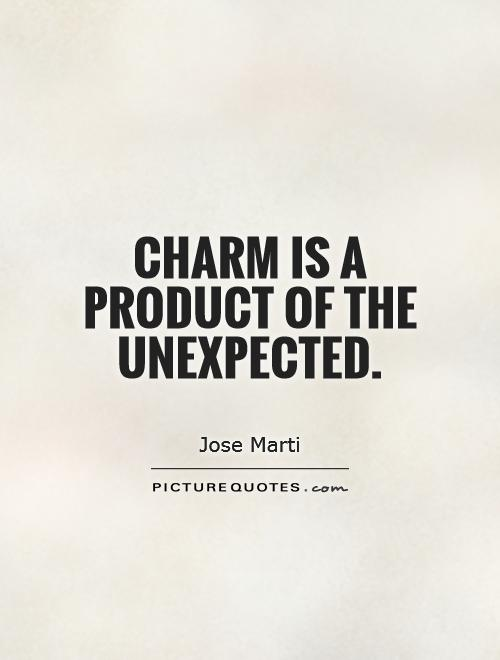 Charm is a product of the unexpected Picture Quote #1