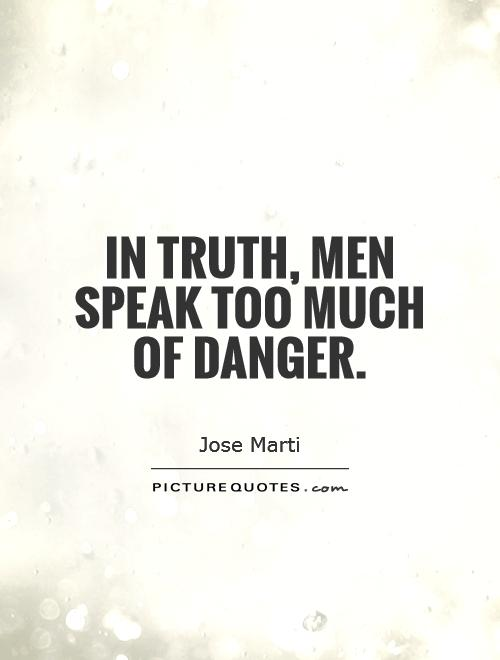 In truth, men speak too much of danger Picture Quote #1