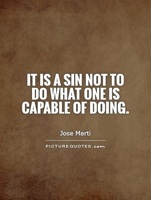 It is a sin not to do what one is capable of doing Picture Quote #1